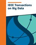 IEEE Transactions on Big Data